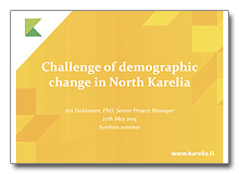 Ari Tarkiainen. Challenge of demographic change in North Karelia